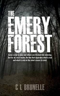 The Emery Forest: Some Come to Play and Others Are Tricked Into Entering. But for All, Once Inside, the Line That Separates What Is Real and What Is Only in the Mind Ceases to Exist.