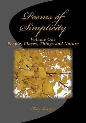 Poems of Simplicity: Volume One, People, Places, Things and Nature