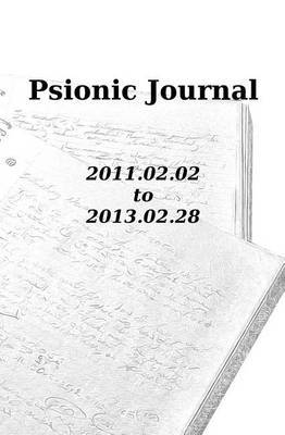 Psionic Journal: 2011.02.02 to 2013.02.28