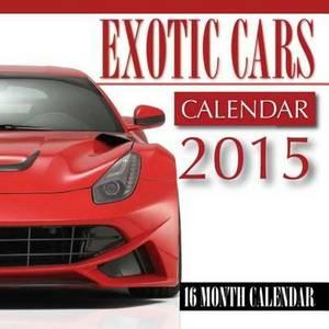 Exotic Cars Calendar 2015: 16 Month Calendar