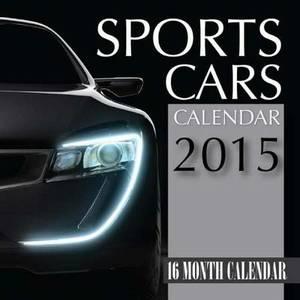 Sports Cars Calendar 2015: 16 Month Calendar