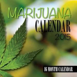 Marijuana Calendar 2015: 16 Month Calendar