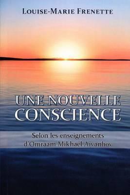 Une Nouvelle Conscience: Selon Les Enseignements D'Omraam Mikhael Aivanhov