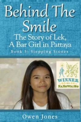 Behind the Smile: Stepping Stones - the Story of Lek, a Bar Girl in Pattaya: Volume 5