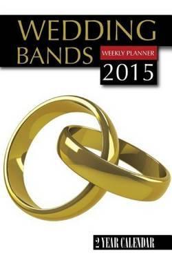 Wedding Bands Weekly Planner 2015: 2 Year Calendar
