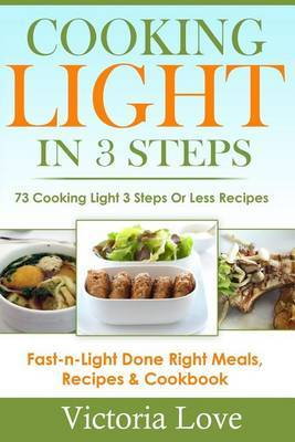 Cooking Light in 3 Steps: 73 Cooking Light 3 Steps or Less Recipes