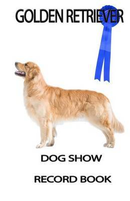Dog Show Record Book: Golden Retriever