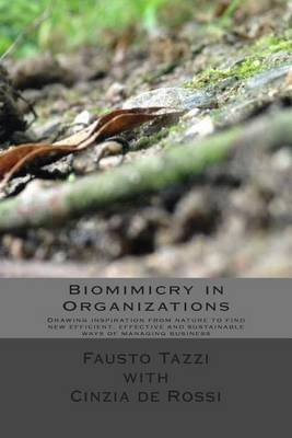 Biomimicry in Organizations: Drawing Inspiration from Nature to Find New Efficient, Effective and Sustainable Ways of Managing Business
