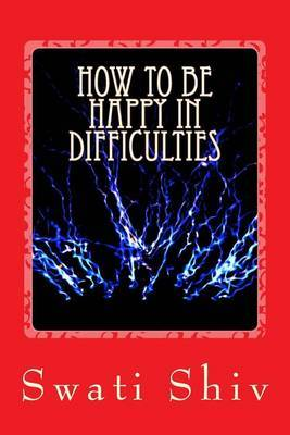 How to Be Happy in Difficulties: Creation of Happiness: Purpose of the Soul, Part 1