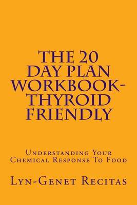 The 20 Day Plan Workbook- Thyroid Friendly: Understanding Your Chemical Response to Food