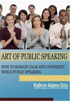 Art of Public Speaking: How to Remain Calm and Confident While Public Speaking