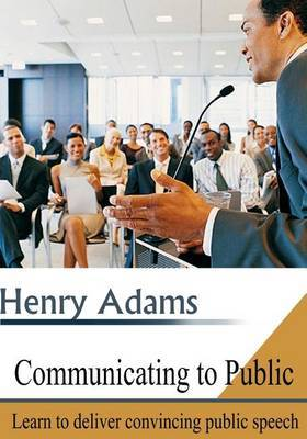 Communicating to Public: Learn to Deliver Convincing Public Speech