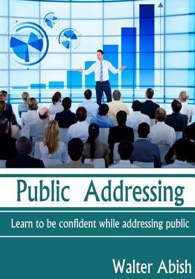 Public Addressing: Learn to Be Confident While Addressing Public