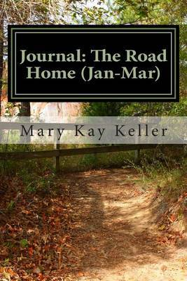 Journal: The Road Home (Jan-Mar): Writing Your Way to Freedom from the Unholy Trinity: Anger, Fear and Resentment!