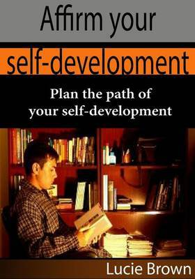 Affirm Your Self-Development: Plan the Path of Your Self-Development