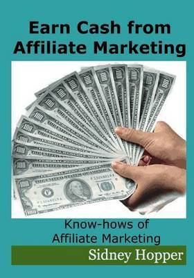 Earn Cash from Affiliate Marketing: Know-Hows of Affiliate Marketing