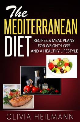 The Mediterranean Diet: Recipes & Meal Plans for Weight-Loss and a Healthy Lifestyle