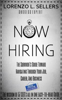 Now Hiring: The Survivor's Guide Toward Navigating Through Your Job, Career, and Business