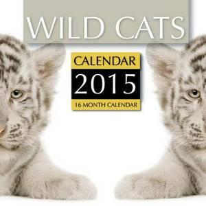 Wild Cats Calendar 2015: 16 Month Calendar