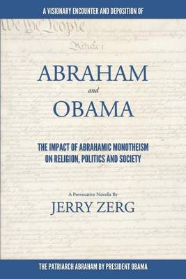 Abraham and Obama: The Impact of Abrahamic Monotheism on Religion, Politics and Society