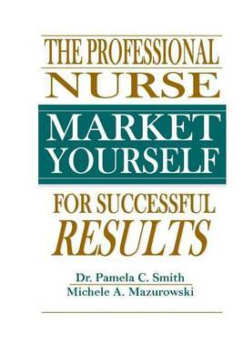 The Professional Nurse: Market Yourself for Successful Results
