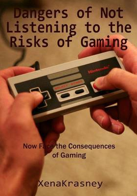 Dangers of Not Listening to the Risks of Gaming: Now Face the Consequences of Gaming