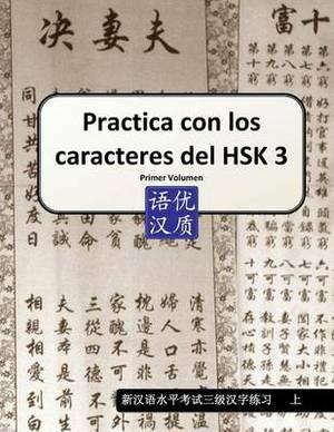 Practica Con Los Caracteres del Hsk 3 Primer Volumen