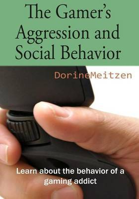 The Gamer's Aggression and Social Behavior: Learn about the Behavior of a Gaming Addict