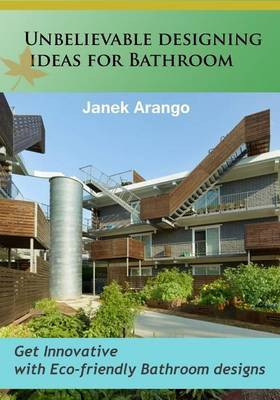 Unbelievable Designing Ideas for Bathroom: Get Innovative with Eco-Friendly Bathroom Designs