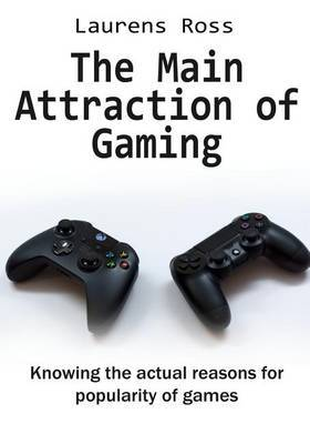 The Main Attraction of Gaming: Knowing the Actual Reasons for Popularity of Games