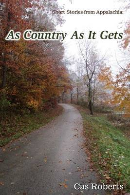 As Country as It Gets: As Country as It Gets: Short Stories from Appalachia