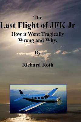 The Last Flight of JFK Jr. How It Went Tragically Wrong and Why.