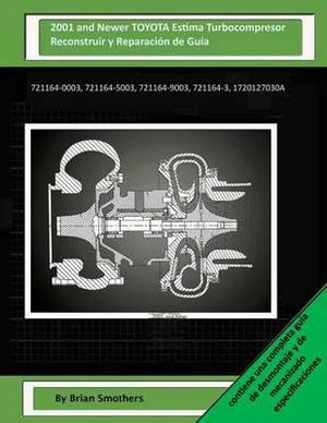 2001 and Newer Toyota Estima Turbocompresor Reconstruir Y Reparaci n de Gu a: 721164-0003, 721164-5003, 721164-9003, 721164-3, 1720127030a