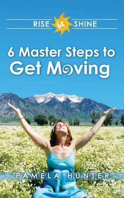 Rise & Shine  : 6 Master Steps to Get Moving