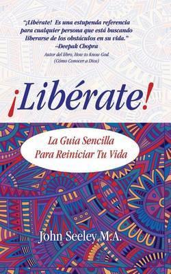 Liberate!: La Guia Sencilla Para Reiniciar Tu Vida