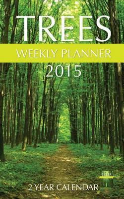 Trees Weekly Planner 2015: 2 Year Calendar