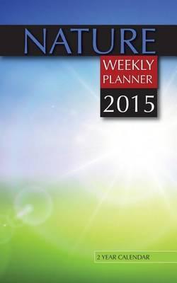 Nature Weekly Planner 2015: 2 Year Calendar