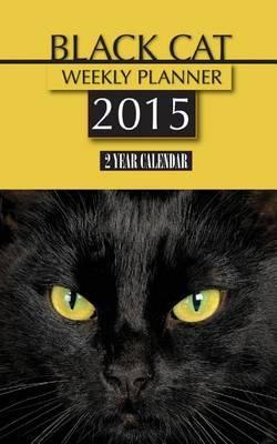 Black Cat Weekly Planner 2015: 2 Year Calendar