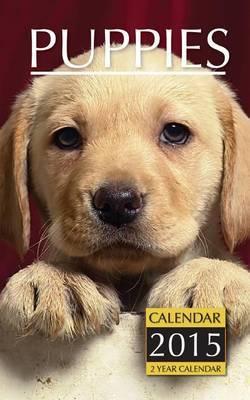 Puppies Weekly Planner 2015: 2 Year Calendar