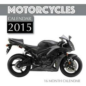 Motorcycles Calendar 2015: 16 Month Calendar