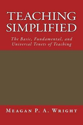 Teaching Simplified: The Basic, Fundamental, and Universal Tenets of Teaching