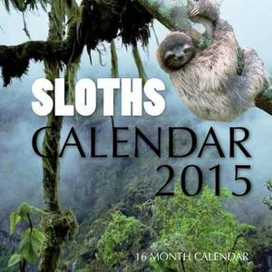 Sloths Calendar 2015: 16 Month Calendar