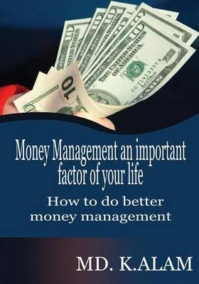 Money Management an Important Factor of Your Life: How to Do Better Money Management