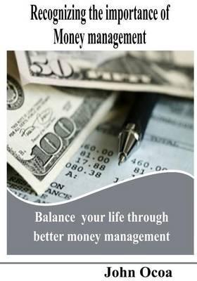Recognizing the Importance of Money Management: Balance Your Life Through Better Money Management