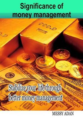 Significance of Money Management: Stabilize Your Life Through Better Money Management