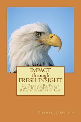 Impact Through Fresh Insight: 21 Days to Re-Focus and Re-Ignite Your Relationship with God