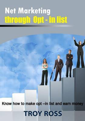 Net Marketing Through Opt - In List: Know How to Make Opt - In List and Earn Money
