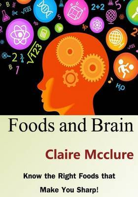 Foods and Brain: Know the Right Foods That Make You Sharp!