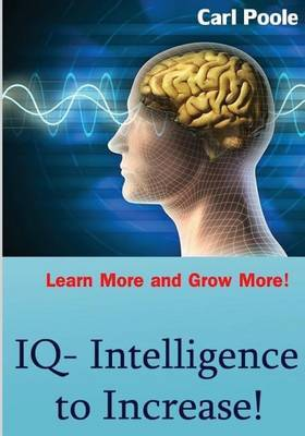 IQ- Intelligence to Increase!: Learn More and Grow More!
