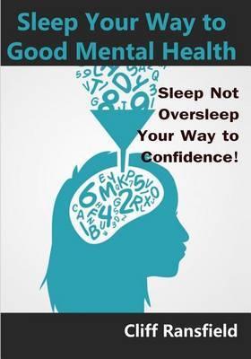 Sleep Your Way to Good Mental Health: Sleep Not Oversleep Your Way to Confidence!